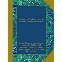 History of labour in the United States Volume 1