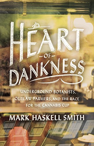 Heart of Dankness: Underground Botanists, Outlaw Farmers, and the Race for the Cannabis Cup por Mark Haskell Smith