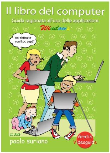 Il libro del computer, guida ragionata all'uso delle applicazioni Windows (Italian Edition)