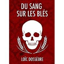Du Sang sur les Blés (French Edition)