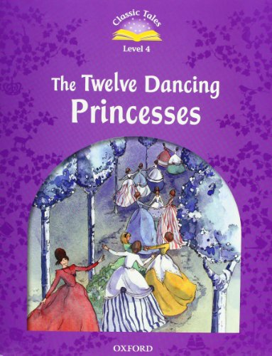 Classic Tales Second Edition: Classic Tales 4. The Twelve Dancing Princesses. Audio CD Pack