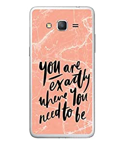 PrintVisa You Are Exactly Where You Need To Be High Gloss Designer Back Case Cover for Samsung Galaxy On5 Pro (2015) :: Samsung Galaxy On 5 Pro (2015)