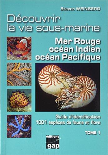 Decouvrir la Vie Sous-Marine - Mer Rouge, Ocean Indien, Ocean Pacifique par Steven Weinberg
