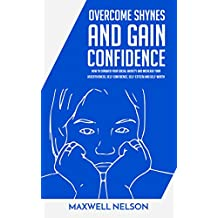 Overcome Shyness And Gain Confidence:How To Conquer Your Social Anxiety And Increase Your Assertiveness, Self-Confidence, Self-Esteem and Self-Worth (English Edition)