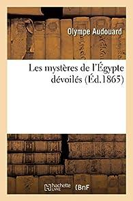 Les mystères de l'Égypte dévoilés par Olympe Audouard