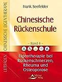Chinesische Rückenschule - Leitfaden chinesische Eigentherapie Band 4: Eigentherapie bei Rückenschmerzen, Rheuma und Osteoporose