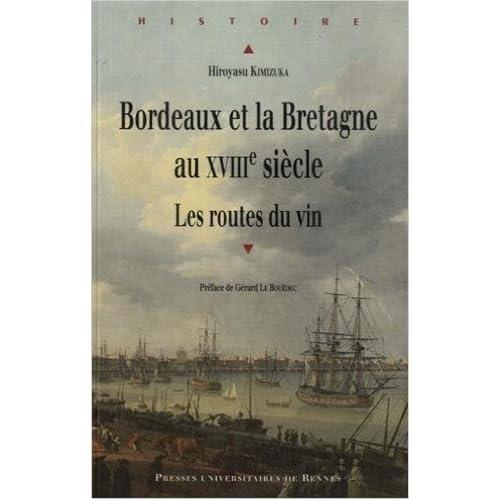 Bordeaux et la Bretagne au XVIIIe siècle : Les routes du vin de Hiroyasu Kimizuka ,Gérard Le Bouëdec (Préface) ( 29 mai 2015 )