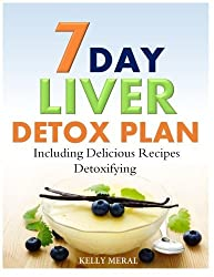 7-Day Liver Detox Plan: Including Delicious Detoxifying Recipes by Kelly Meral (2014-07-06)