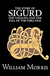 The Story of Sigurd the Volsung and the Fall of the Niblungs by Wiliam Morris, Fiction, Legends, Myths, & Fables - General
