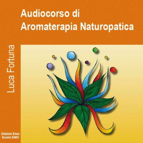 Audiocorso di Aromaterapia Naturopatica  Audiolibri