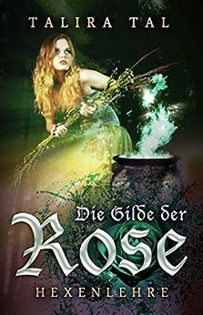 Die Gilde der Rose: Hexenlehre von [Tal, Talira]