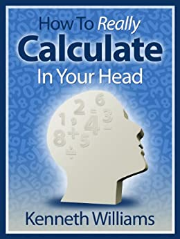 How To Really Calculate In Your Head! by [Williams, Kenneth]