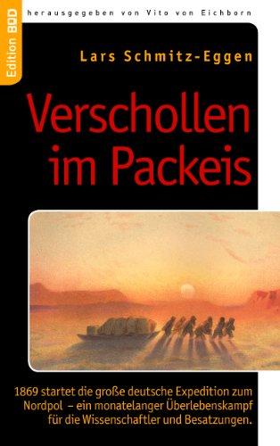 Verschollen im Packeis: 1869 startet die große deutsche Expedition zum Nordpol - ein monatelanger Überlebenskampf für die Wissenschaftler und Besatzungen. (Edition BoD)