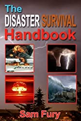 The Disaster Survival Handbook: The Disaster Preparedness Handbook for Man-Made and Natural Disasters (Escape, Evasion and Survival) (Volume 2) by Sam Fury (2016-04-28)