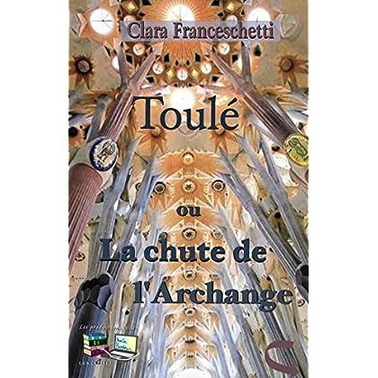 Toulé ou La chute de l'Archange (Lettre de L'Académie Rhodanienne des Lettres)