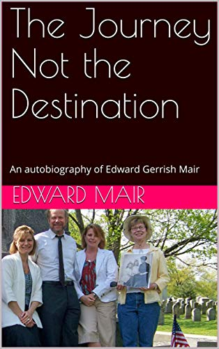 The Journey Not the Destination: An autobiography of Edward Gerrish Mair (English Edition)