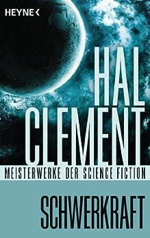 Schwerkraft: Roman - Mit einem wissenschaftlichen Anhang von Uwe Neuhold von [Clement, Hal]