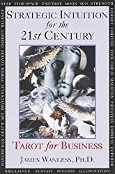 Strategic Intuition for the 21st Century: Tarot for Business by James Wanless Ph.D. (1998-09-08)