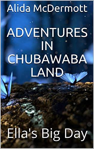 Adventures In Chubawaba Land: Ella's Big Day (English Edition) -