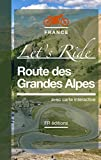 Route des Grandes Alpes • Let's Ride: Itinéraire Auto Moto - 2019 (French Edition)