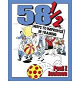 [58-1/2 Ways to Improvise in Training: Improvisation Games and Activities for Workshops, Courses and Team Meetings] [by: Paul Z. Jackson]