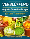 Verblüffend einfache Smoothie-Rezepte für den Thermomix