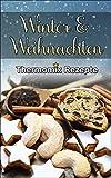 Thermomix: Ausgezeichnete Rezepte für den Winter & Weihnachten (Thermomix TM5 & TM31 Kochbuch)...
