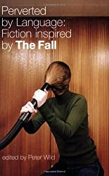 Perverted by Language: Fiction Inspired by The Fall (2008-01-31)