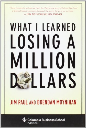 What I Learned Losing a Million Dollars (Columbia Business School Publishing): Written by Jim Paul, 2013 Edition, (1st Edition) Publisher: Columbia University Press [Hardcover]