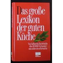 Das große Lexikon der guten Küche. Von Aalbutt bis Zwiebelwähe über 10 000 Stichwörter