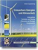 Erneuerbare Energien und Klimaschutz: Hintergründe - Techniken und Planung - Ökonomie und Ökologie - Energiewende - Volker Quaschning