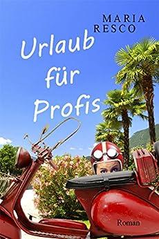 Urlaub für Profis: Eine heitere Komödie (German Edition) by [Resco, Maria]
