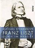 Franz Liszt: Genie im Abseits - Michael Stegemann