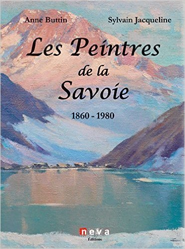 Les peintres de la Savoie : 1860-1940 de Anne Buttin ,Sylvain Jacqueline ( 18 septembre 2015 )