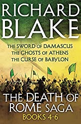The Death of Rome Saga 4-6: The Sword of Damascus, The Ghosts of Athens, The Curse of Babylon
