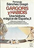 Gárgoris y habidis: Una historia mágica de España, II (3. Minorías y marginaciones/ 4.Entre la clandestinidad y la farsa/ 5. Aquí cerca y ahora mismo. La involución, Volume II)