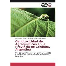 Genotoxicidad de Agroquímicos en la Provincia de Córdoba, Argentina: Uso de Cipermetrina, Clorpirifós, Glifosato y su relación con el daño en el material genético