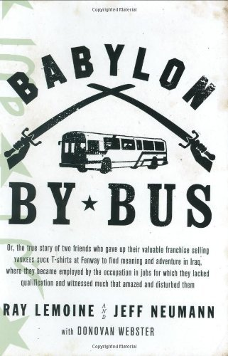 Babylon by Bus: Or true story of two friends who gave up valuable franchise selling T-shirts to find meaning & adventure in Iraq where they became employed by the Occupation... by Ray LeMoine (2006-08-03)