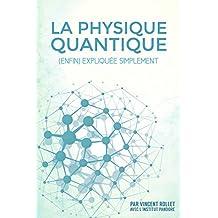 La physique quantique: (enfin) expliquée simplement (French Edition)