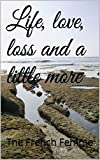 Life, love, loss and a little more