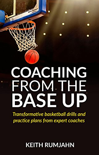 Coaching from the base up: Transformative basketball drills and practice plans from expert coaches (English Edition) por Keith Rumjahn