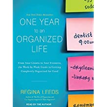 One Year to an Organized Life: From Your Closets to Your Finances, the Week-by-Week Guide to Getting Completely Organized for Good by Regina Leeds (2012-04-23)