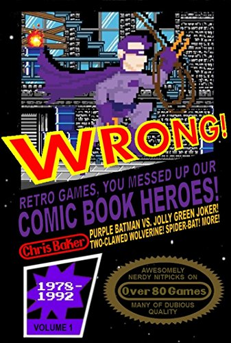 WRONG! Retro Games, You Messed Up Our Comic Book Heroes! (English Edition) por Chris Baker