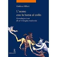 L'Uomo Con La Borsa Al Collo: Genealogia E USO Di Un'immagine Medievale (La Storia. Temi)