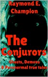 The Paranormal Conjurors: Ghosts, Demons  And Paranormal True Tales