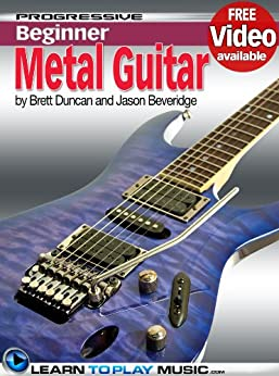 Metal Guitar Lessons for Beginners: Teach Yourself How to Play Guitar (Free Video Available) (Progressive Beginner) (English Edition) par [LearnToPlayMusic.com, Duncan, Brett, Beveridge, Jason]