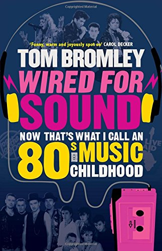 Wired for Sound: Now That's What I Call an Eighties Music Childhood by Tom Bromley