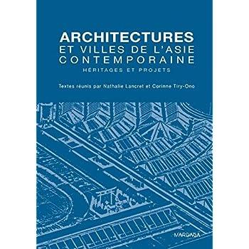 Architectures et villes de l'Asie contemporaine: Héritages et projets