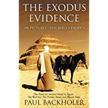 The Exodus Evidence in Pictures, the Bible's Exodus: The Hunt for Ancient Israel in Egypt, the Red Sea, the Exodus Route and Mount Sinai
