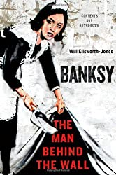 Banksy: The Man Behind the Wall by Will Ellsworth-Jones (2013-02-12)